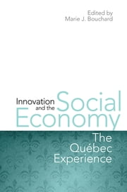 Innovation and the Social Economy - The Quebec Experience ebook by Marie J. Bouchard