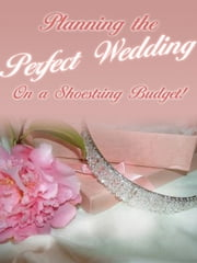 Planning The Perfect Wedding On A Shoestring Budget ebook by Mark