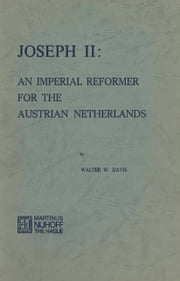 Joseph II: An Imperial Reformer for the Austrian Netherlands ebook by W.W. Davis