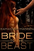 Bride to the Beast ebook by Samantha Madisen