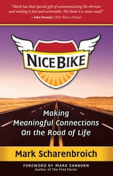 Nice Bike: Making Meaningful Connections On the Road of Life ebook by Mark Scharenbroich