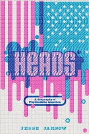 Heads - A Biography of Psychedelic America ebook by Jesse Jarnow
