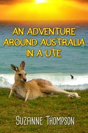 An Adventure Around Australia In A Ute ebook by Suzanne Thompson