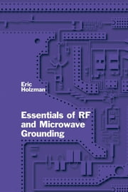 Essentials of RF and Microwave Grounding ebook by Holzman, Eric