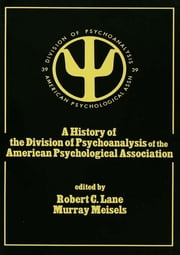 A History of the Division of Psychoanalysis of the American Psychological Associat ebook by Robert C. Lane,Murray Meisels