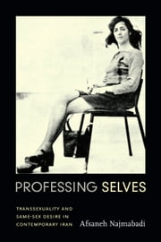 Professing Selves - Transsexuality and Same-Sex Desire in Contemporary Iran ebook by Afsaneh Najmabadi