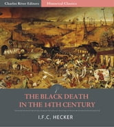 The Black Death in the Fourteenth Century ebook by I.F.C. Hecker