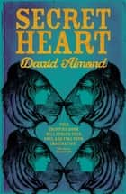 Secret Heart ebook by David Almond