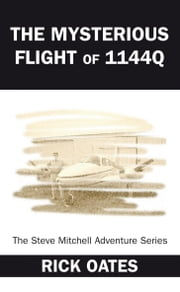 The Mysterious Flight of 1144Q - The Steve Mitchell Adventure Series ebook by Rick Oates