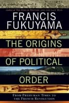 The Origins of Political Order ebook by Francis Fukuyama
