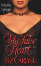 My False Heart ebook by Liz Carlyle