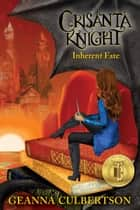 Crisanta Knight: Inherent Fate ebook by