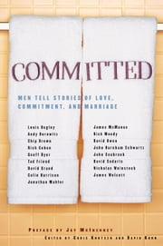 Committed - Men Tell Stories of Love, Commitment, and Marriage ebook by Chris Knutsen
