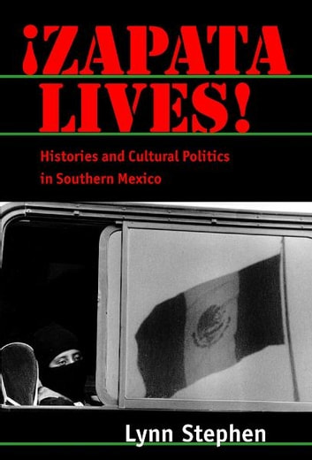 Zapata Lives! - Histories and Cultural Politics in Southern Mexico ebook by Lynn Stephen