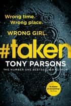 #taken - Wrong time. Wrong place. Wrong girl. ekitaplar by Tony Parsons