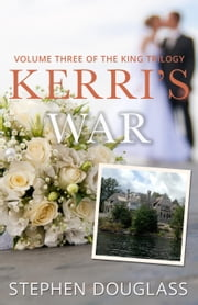 Kerri's War - The King Trilogy, #3 ebook by Stephen Douglass