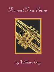 Trumpet Tone Poems ebook by William Bay