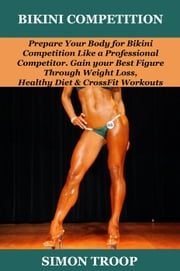 Bikini Competition: Prepare Your Body ebook by Dorothy Mohl
