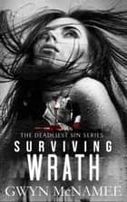 Surviving Wrath - The Deadliest Sin Series, #3 ebook by Gwyn McNamee
