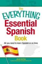 The Everything Essential Spanish Book - All You Need to Learn Spanish in No Time ebook by Julie Gutin, Fernanda Ferreira