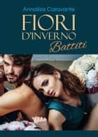 Fiori d'inverno. Battiti ebook by Annalisa Caravante