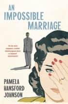 An Impossible Marriage - The Modern Classic ebook by Pamela Hansford Johnson