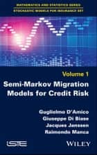 Semi-Markov Migration Models for Credit Risk ebook by Guglielmo D'Amico, Giuseppe Di Biase, Jacques Janssen,...