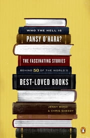 Who the Hell Is Pansy O'Hara? - The Fascinating Stories Behind 50 of the World's Best-LovedBooks ebook by Jenny Bond,Chris Sheedy