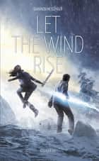 Let the Wind Rise ebook by Shannon Messenger, Cecile Roche, Sofia Tabia