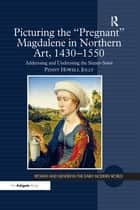 Picturing the 'Pregnant' Magdalene in Northern Art, 1430-1550 ebook by Penny Howell Jolly