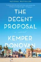 The Decent Proposal - A Novel ebook by Kemper Donovan