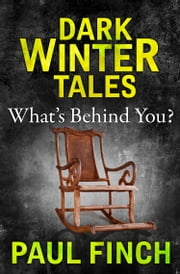 What's Behind You (Dark Winter Tales) ebook by Paul Finch