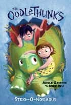 Steg-O-Normous (The Oodlethunks, Book 2) ebook by Adele Griffin, Mike Wu