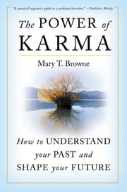 The Power of Karma - How to Understand Your Past and Shape Your Future ebook by Mary T. Browne
