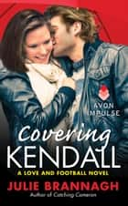 Covering Kendall - A Love and Football Novel ebook by Julie Brannagh