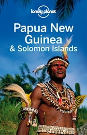 Lonely Planet Papua New Guinea & Solomon Islands ebook by Lonely Planet,Regis St Louis,Jean-Bernard Carillet,Dean Starnes