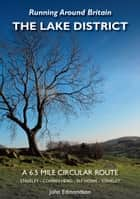 Running Around Britain The Lake District. A 6.5 mile circular route. Stavely to Cowan Head ebook by John Edmondson