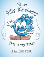 Hi, I'm Billy Blueberry This is My Story ebook by Brandon Wade