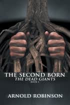 The Second Born - The Dead Giants ebook by Arnold Robinson