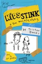 Kids Stink (A Tom Weekly Story) ebook by Tristan Bancks, Gus Gordon