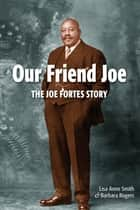 Our Friend Joe ebook by Lisa Anne Smith,Barbara Rogers