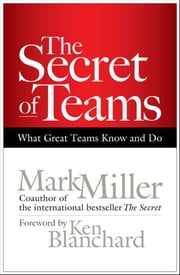 The Secret of Teams - What Great Teams Know and Do ebook by Mark Miller