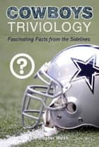 Cowboys Triviology - Fascinating Facts from the Sidelines ebook by Christopher Walsh