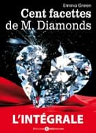 Les 100 Facettes de Mr. Diamonds l'intégrale ebook by Emma M. Green