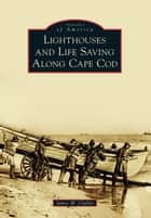 Lighthouses and Life Saving Along Cape Cod ebook by James W. Claflin