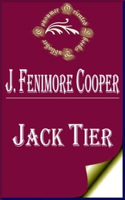 Jack Tier; Or, The Florida Reef ebook by James Fenimore Cooper