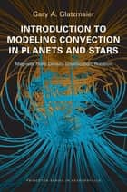 Introduction to Modeling Convection in Planets and Stars ebook by Gary A. Glatzmaier