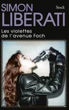 Les violettes de l'avenue Foch ebook by Simon Liberati