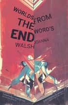 Worlds from the Word's End ebook by Joanna Walsh