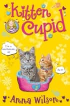 Kitten Cupid ebook by Anna Wilson